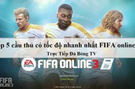 [Cập nhật mới nhất] Top 5 cầu thủ có tốc độ nhanh nhất FIFA online 3